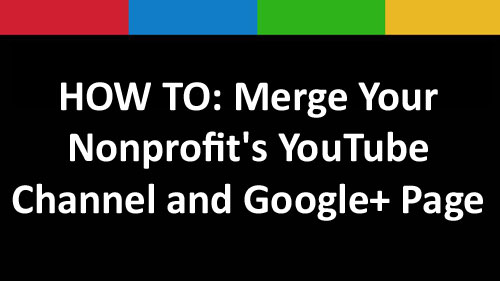 HOW TO: Merge Your Nonprofit's YouTube Channel and Google+ Page